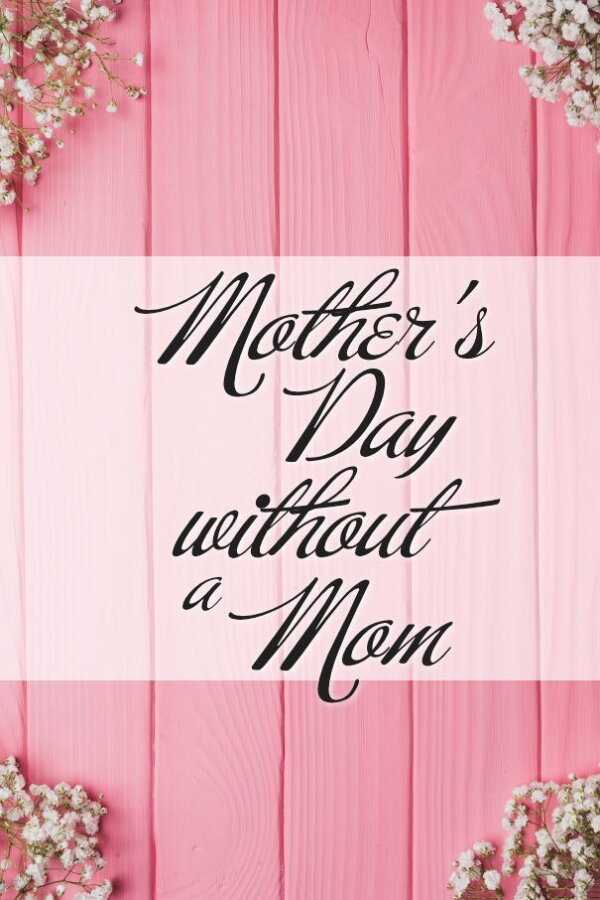 Mother's Day without a Mom