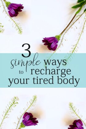 3 Simple Ways to Recharge Your Tired Body